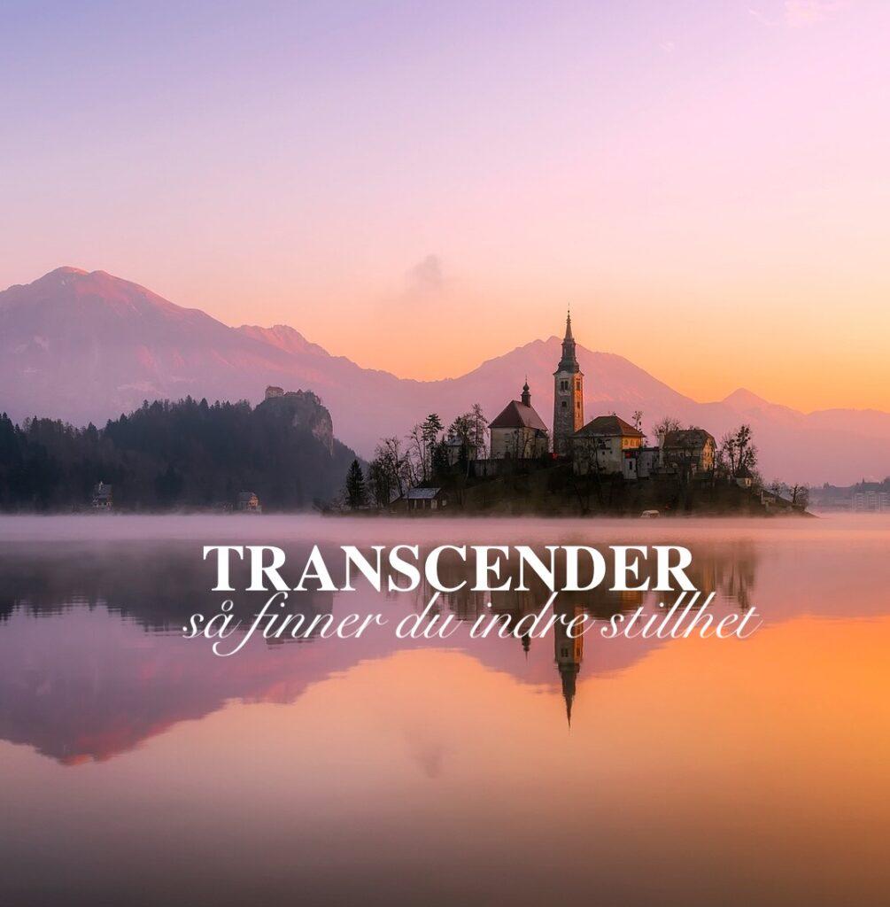 Transcender og finn indre stillhet og lykke!